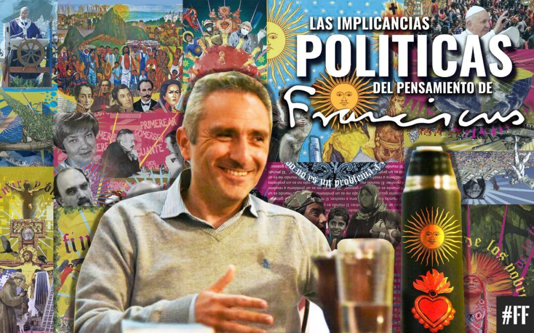 Andres Larroque Las implicancias políticas del pensamiento de Francisco